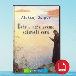Aleksej Osipov: Kako u naše vreme sačuvati veru (dvd) - video fajl